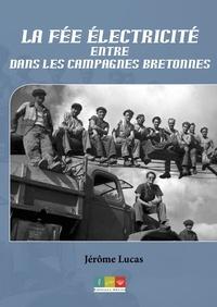 Jérôme Lucas - La fée électricité entre dans les campagnes bretonnes.