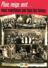 Jérôme Lucas - Pluie, neige, vent... nous marchions par tous les temps - Récits de 13 personnes nées entre 1910 et 1936.