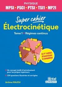 Jérôme Majou - Electrocinétique 1 MPSI, PCSI, PTSI, TSI1, ATS - 1re année.