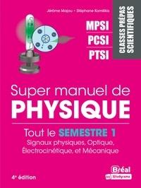 Jérôme Majou et Stéphane Komilikis - Super manuel de physique semestre 1 - Classes prépas scientifiques MPSI-PCSI-PTSI.