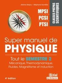 Jérôme Majou et Stéphane Komilikis - Super Manuel de Physique Semestre 2 - Classes prépas scientifiques MPSI-PCSI-PTSI.