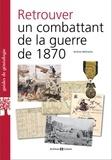 Jérôme Malhache - Retrouver un combattant de la guerre de 1870.