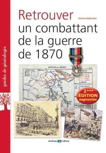 Retrouver un combattant de la guerre de 1870 2e édition revue et augmentée