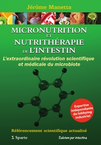 Jérôme Manetta - Micronutrition et nutrithérapie de l'intestin - L'extraordinaire révolution scientifique et médicale.