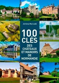 Jérôme Marcadé - 100 clés des châteaux et manoirs de Normandie.
