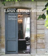 Jérôme Marcadé et Benoît Delplanque - Lieux d'inspiration Normandie - Maisons et jardins d'écrivains.