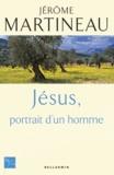 Jérôme Martineau - Jésus, portrait d'un homme.