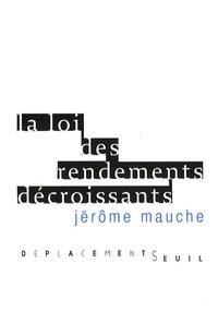 Jérôme Mauche - La loi des rendements décroissants.