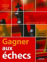 Jérôme Maufras - Gagner aux échecs.