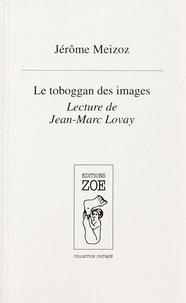 Jérôme Meizoz - Le Toboggan des images - Lecture de Jean-Marc Lovay.