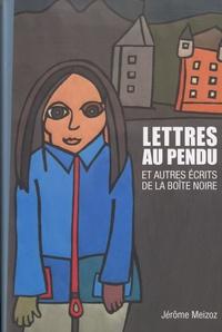 Jérôme Meizoz - Lettres au pendu et autres écrits de la boîte noire.