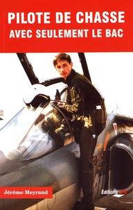 Jérôme Meyrand - Pilote de chasse avec seulement le bac.