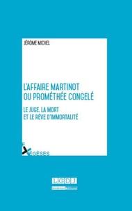 Deedr.fr L'affaire Martinot ou Prométhée congelé - Le juge, la mort et le rêve d'immortalité Image