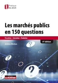Jérôme Michon - Les marchés publics en 150 questions - Passation-Exécution-Evaluation.