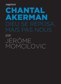 Jérôme Momcilovic - Chantal Akerman - Dieu se reposa mais pas nous.