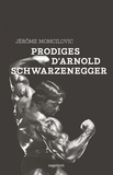 Jérôme Momcilovic - Prodiges d'Arnold Schwarzenegger.