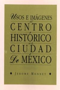 Jérôme Monnet - Usos e imágenes del centro histórico de la ciudad de México.