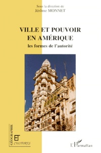 Jérôme Monnet - Ville et pouvoir en Amérique - Les formes de l'autorité.