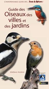Jérôme Morin et Editions Belin - Guide des oiseaux des villes et des jardins.