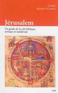 Jerome Murphy-O'Connor - Jérusalem - Un guide de la cité biblique, antique et médiévale.