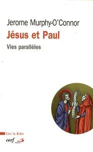 Jerome Murphy-O'Connor - Jésus et Paul - Vies parallèles.