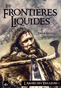 Jérôme Nédélec - L'armée des veilleurs Tome 1 : Les frontières liquides.