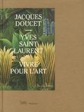 Jérôme Neutres - Jacques Doucet - Yves Saint Laurent - Vivre pour l'art.