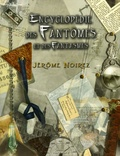 Jérôme Noirez - Encyclopédie des fantômes et des fantasmes.