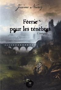 Jérôme Noirez - Féerie pour les Ténèbres  : L'intégrale - Volume 1.