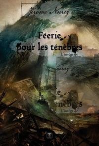Jérôme Noirez - Féerie pour les Ténèbres  : L'intégrale - Volume 2.