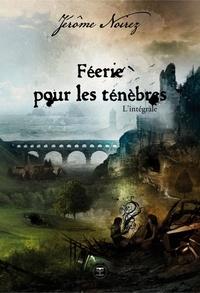 Jérôme Noirez - Féerie pour les Ténèbres  : L'Intégrale.