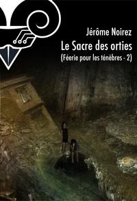 Jérôme Noirez - Féerie pour les Ténèbres Tome 2 : Le sacre des orties.