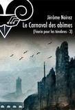 Jérôme Noirez - Féerie pour les Ténèbres Tome 3 : Le carnaval des abîmés.