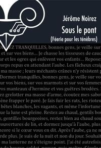 Jérôme Noirez - Féerie pour les Ténèbres Tome 4 : Sous le pont.