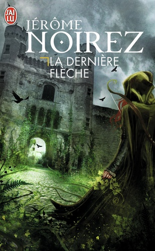 Jérôme Noirez - La dernière flèche.