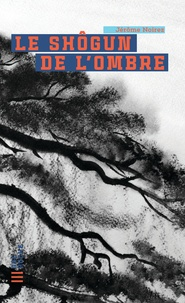 Jérôme Noirez - Le shôgun de l'ombre.