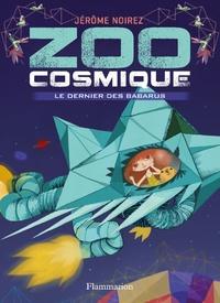 Jérôme Noirez - Zoo cosmique Tome 1 : Le dernier des Barbarus.