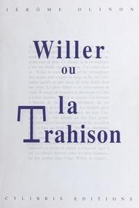 Jérôme Olinon - Willer ou La trahison.