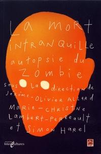 Jérôme-Olivier Allard et Marie-Christine Lambert-Perreault - La mort intranquille : autopsie du zombie.