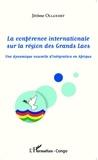 Jérôme Ollandet - La conférence internationale sur la région des grands lacs - Une dynamique nouvelle d'intégration en Afrique.