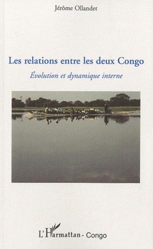 Jérôme Ollandet - Les relations entre les deux Congo - Evolution et dynamique interne.
