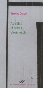 Jérôme Orsoni - Au début et autour, Steve Reich.