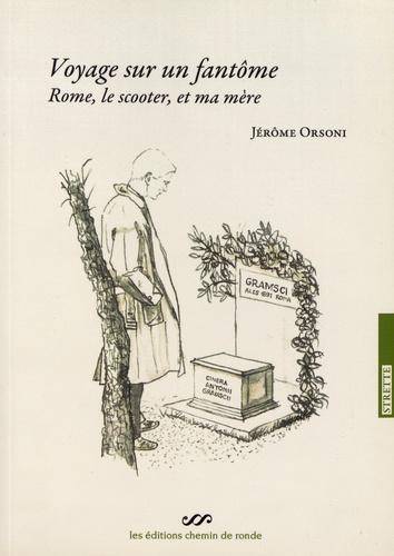 Jérôme Orsoni - Voyage sur un fantôme - Rome, le scooter et ma mère.