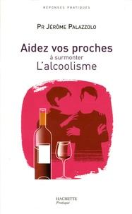 Jérôme Palazzolo - Aidez vos proches à surmonter L'alcoolisme.