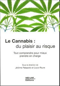 Jérôme Palazzolo et Louis Roure - Cannabis : du plaisir au risque - Tout comprendre pour mieux prendre en charge.