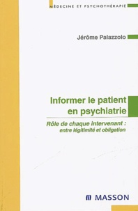 Jérôme Palazzolo - Informer le patient en psychiatrie - Rôle de chaque intervenant : entre légitimité et obligation.