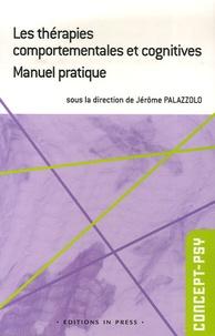 Jérôme Palazzolo et Véronique Bourdenet - Les thérapies comportementales et cognitives - Manuel pratique.