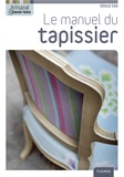 Jérôme Pallé et Marie Pieroni - Le manuel du tapissier.