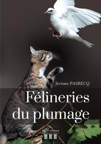Jérôme Pasbecq - Félineries du plumage.