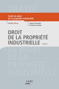 Jérôme Passa - Droit de la propriété industrielle - Tome 2, Brevets d'invention, protections voisines.